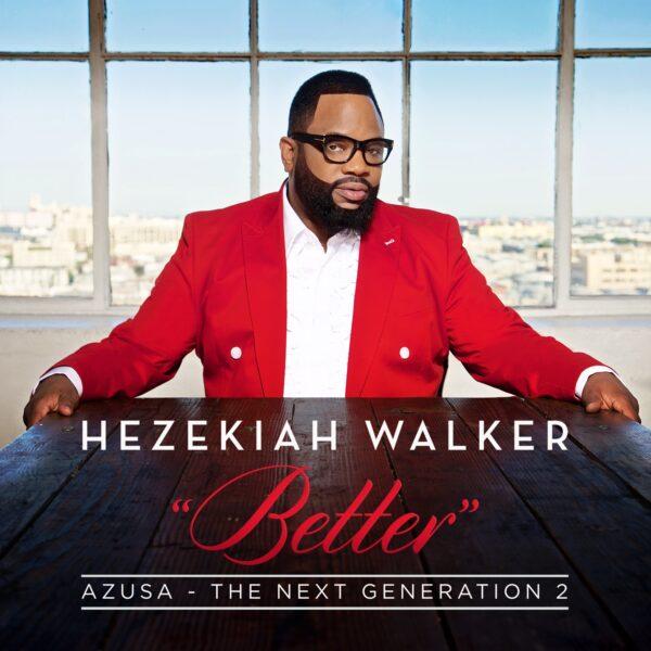 Hezekiah Walker- Better