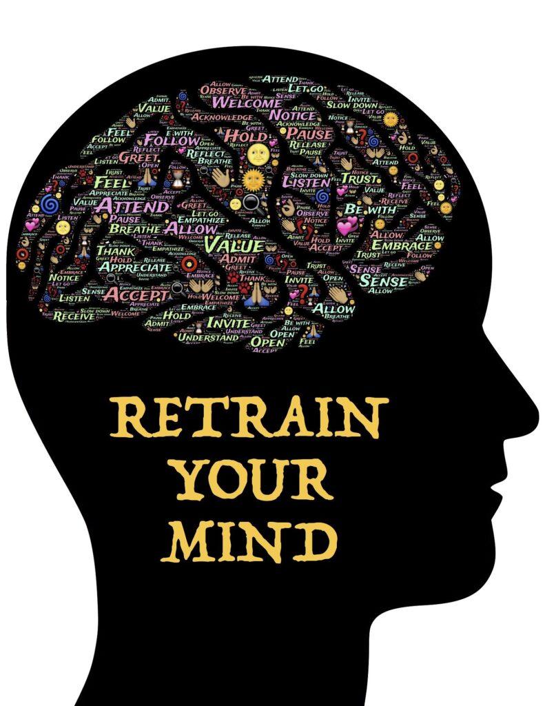 Retrain your mind!