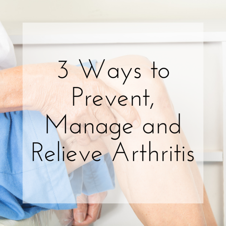 3 Ways to Prevent, Manage and Relieve Arthritis