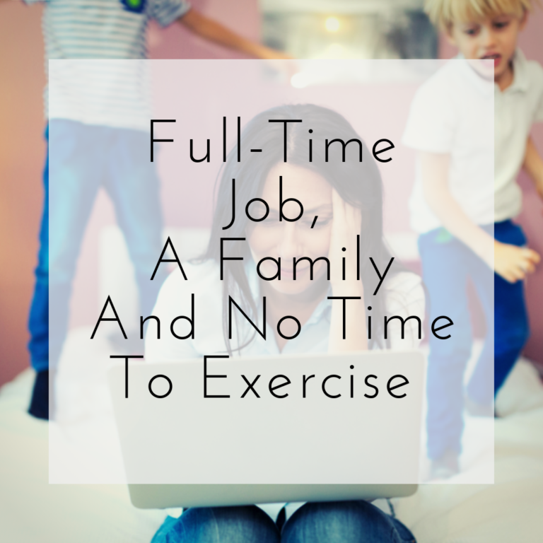 A Full-Time Job, A Family, and No Time To Exercise | When Is Best?