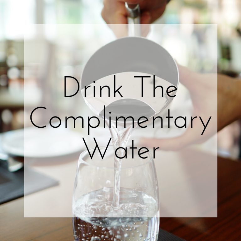 Drink the Complimentary Water