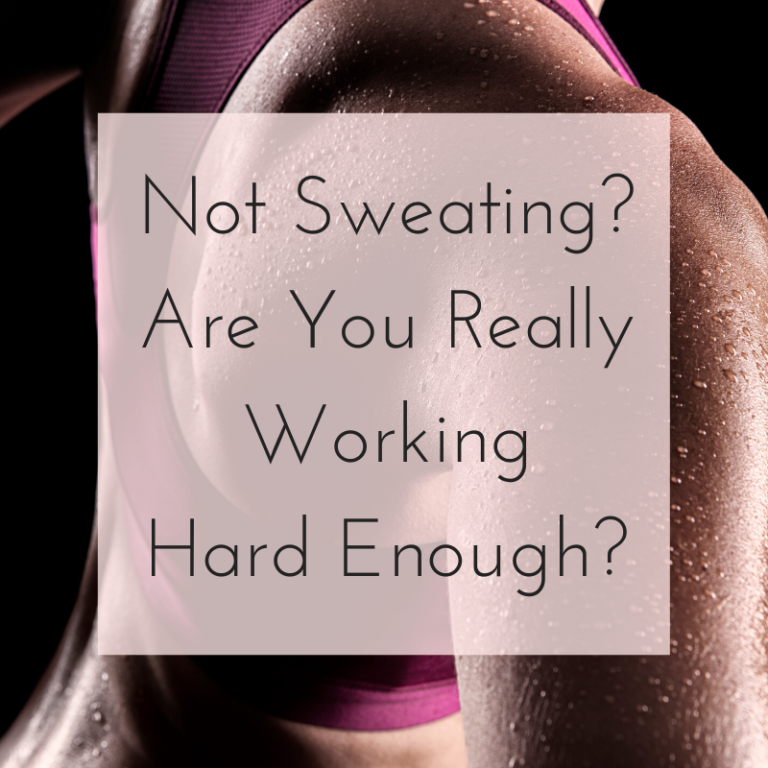 Not Sweating? Are You Really Working?