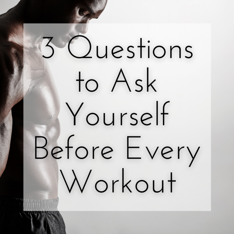 3 Questions to Ask Yourself Before Every Workout