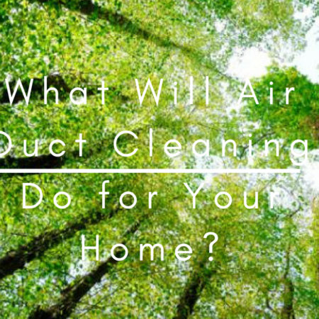 What Will Air Duct Cleaning Do for Your Home?