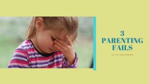 3 Parenting Fails