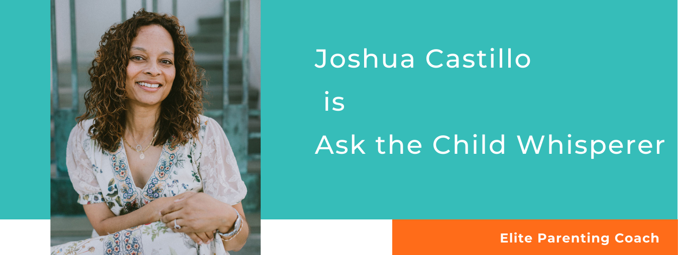 Picture of woman in dress with wording: Joshua Castillo is Ask the Child Whisperer