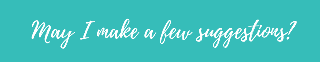 Teal background with wording: May I make a few suggestions