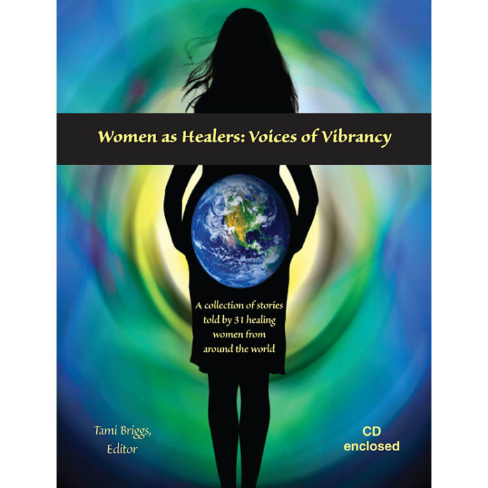 Women as Healers: Voices of Vibrancy, A Collection of Stories Told by 31 Healing Women from Around the World, Tami Briggs, Editor, Book, CD Enclosed