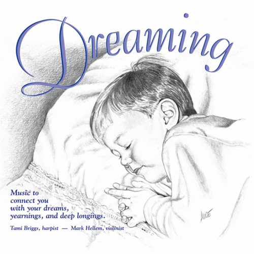 Dreaming, Music to connect you with your dreams, yearnings, and deep longings, Tami Briggs, Harpist, Mark Hellem, Violinist