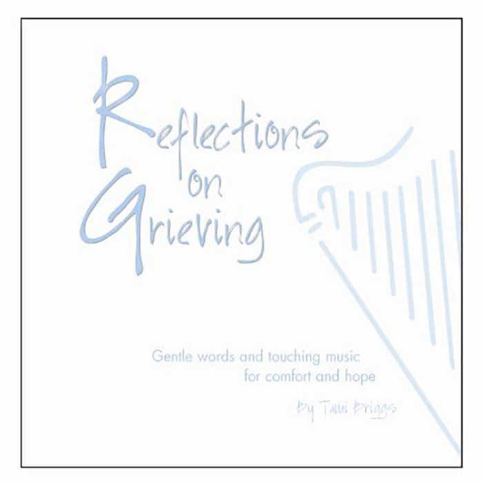 Reflections on Grieving, Gentle words and touching music for comfort and hope, by Tami Briggs