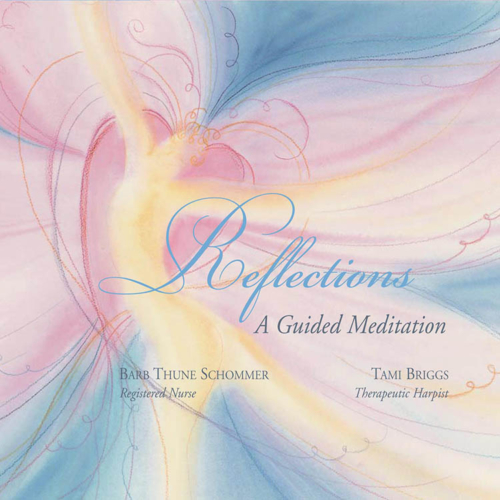 Reflections, A Guided Meditation, Barb Thune Schommer, Registered Nurse, Tami Briggs, Therapeutic Harpist