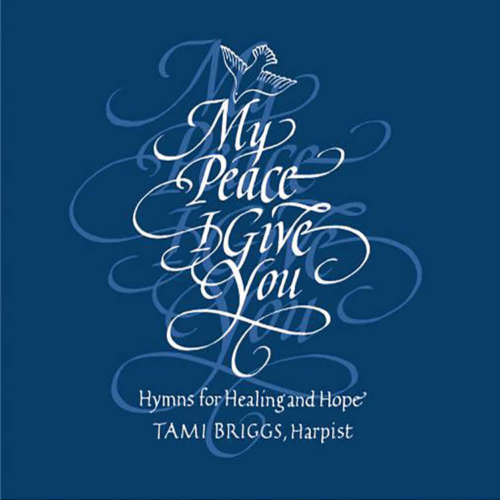 My Peace I Give You, Hymns for Healing and Hope, Tami Briggs, Harpist