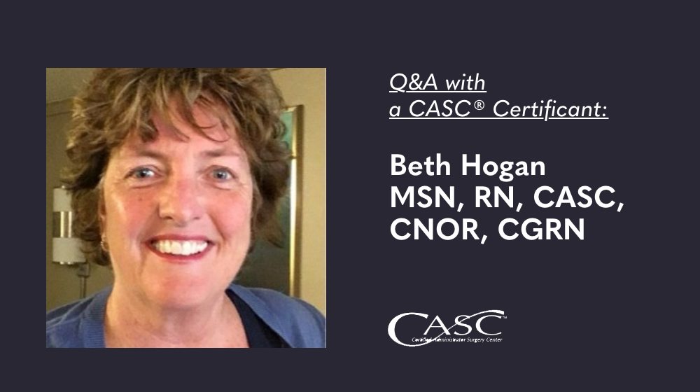 You are currently viewing Q&A with a CASC Certificant: Beth Hogan, MSN, RN, CASC, CNOR, CGRN