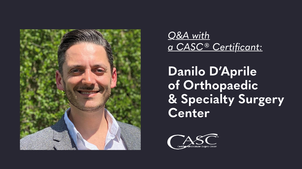 Read more about the article Q&A with a CASC Certificant: Danilo D'Aprile of Orthopaedic & Specialty Surgery Center