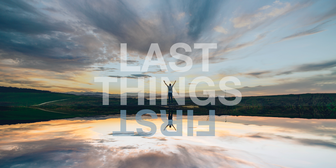 Last Things First