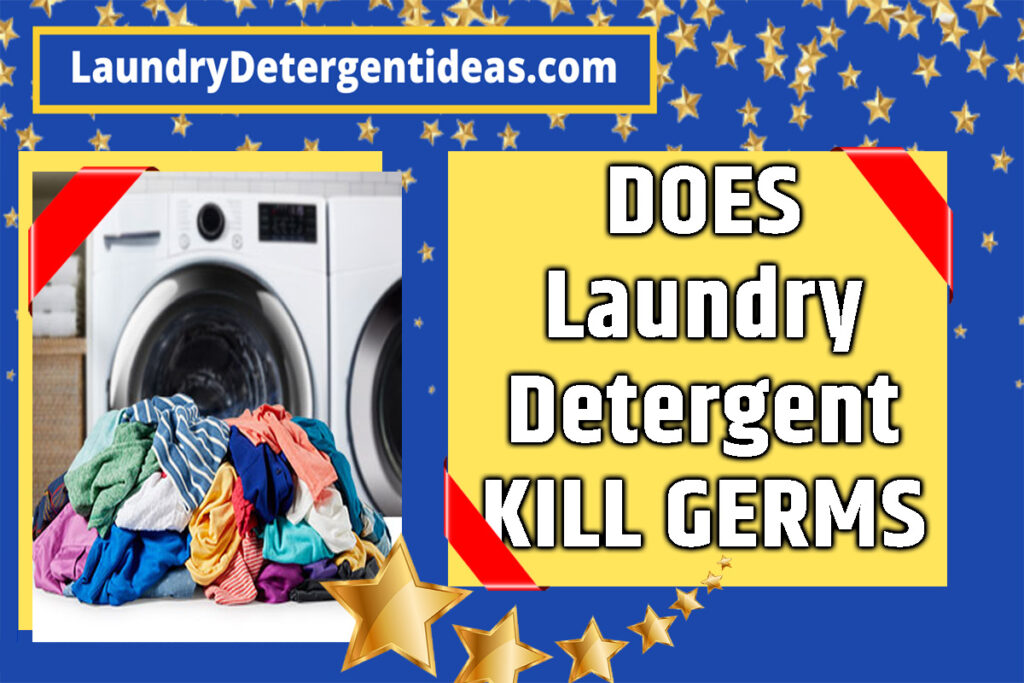 Does Laundry Detergent Kill Germs ?