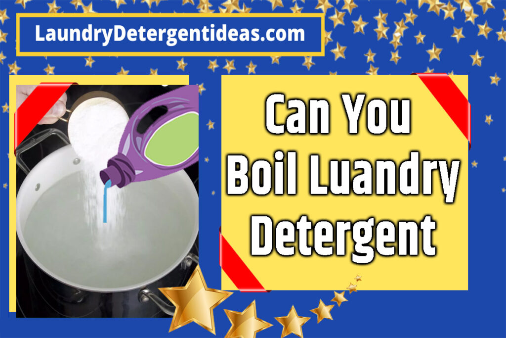 Can You Boil Laundry Detergent