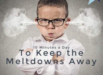 Ten Minutes a Day to Keep the Meltdowns Away