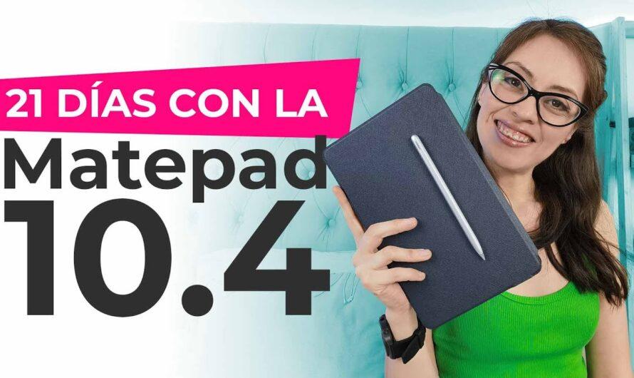 21 días con la MATEPAD 10.4 de Huawei
