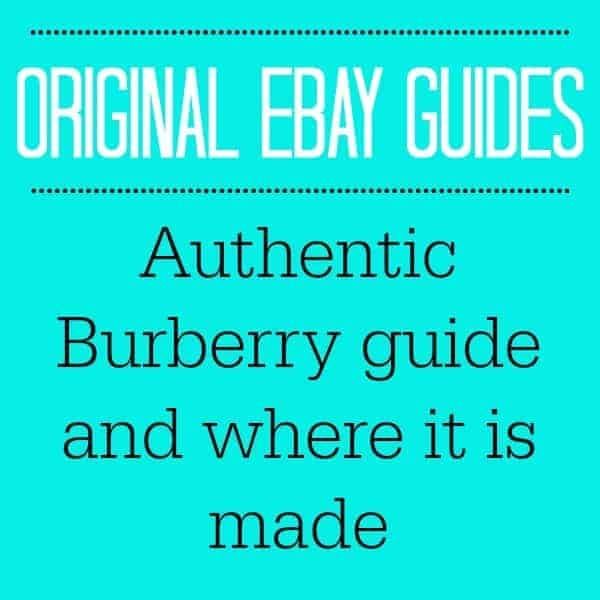 AUTHENTIC BURBERRY GUIDE AND WHERE IT'S MADE