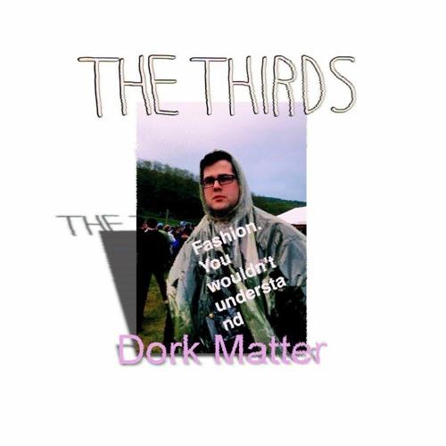 The Thirds Dork Matter