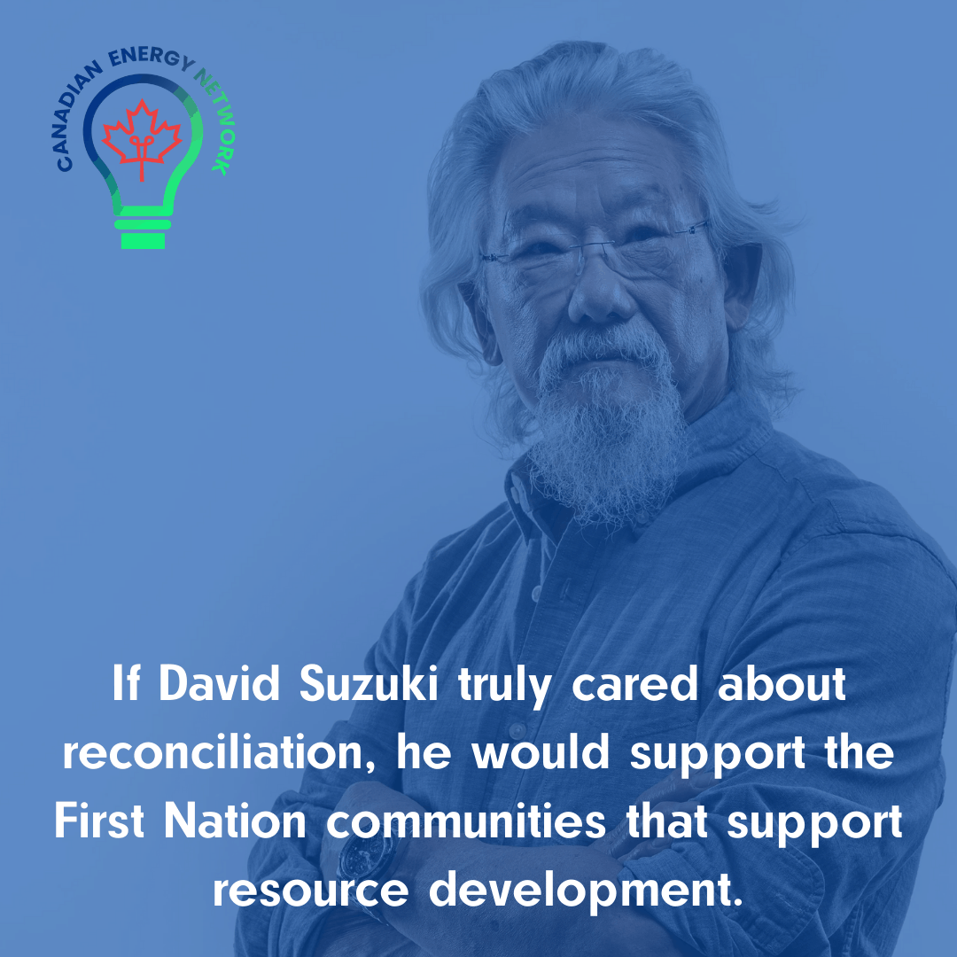 If David Suzuki truly cared about reconciliation, he would support the First Nation communities that support resource development.