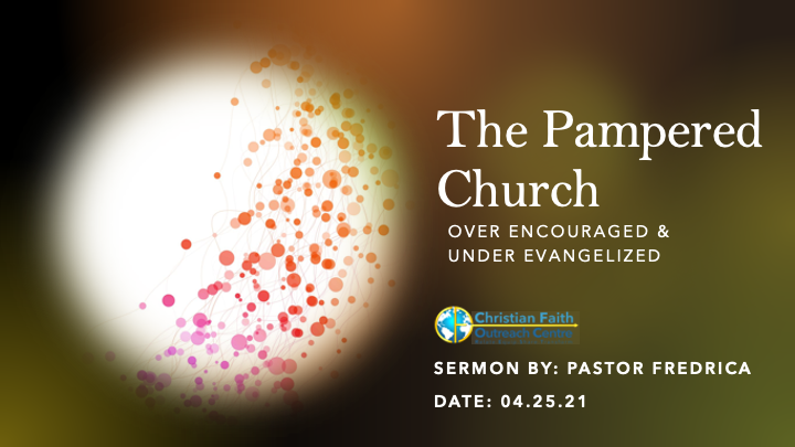 The Pampered Church: Over Encouraged & Under Evangelized