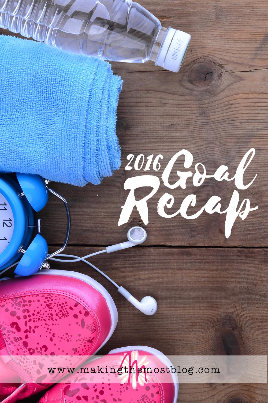 2016 Goal Recap | Making the Most Blog
