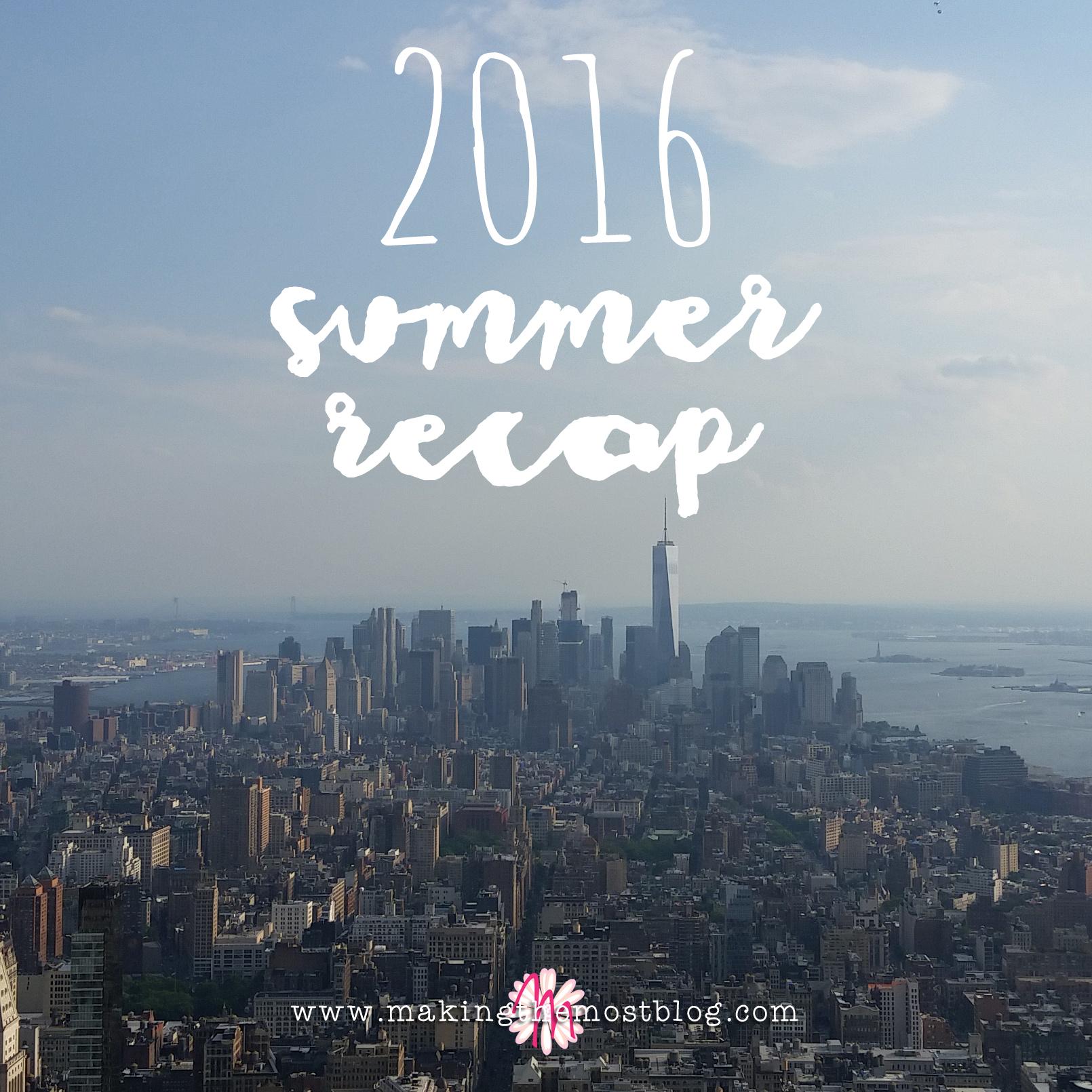 2016 Super Summer Recap | Making the Most Blog
