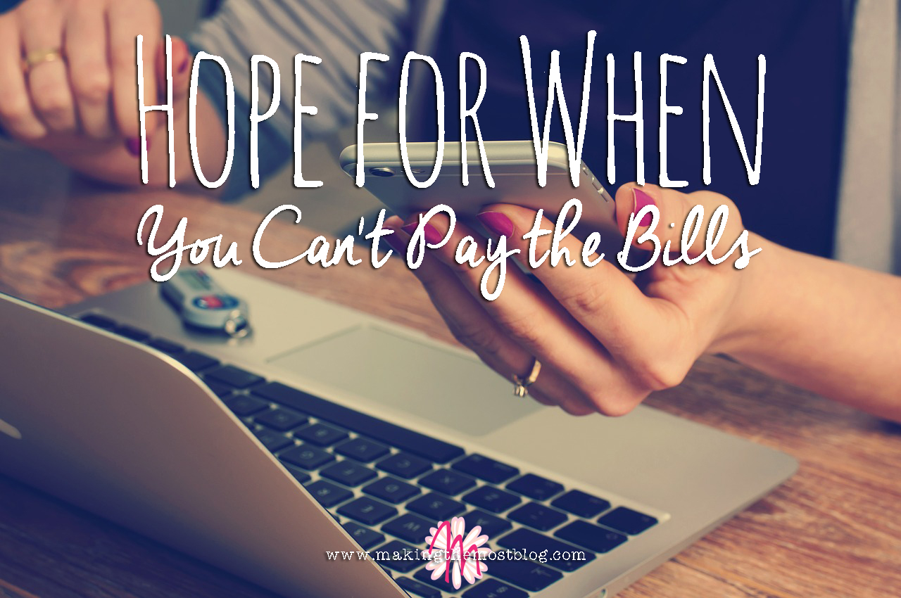 Hope for When You Can't Pay the Bills | Making the Most Blog