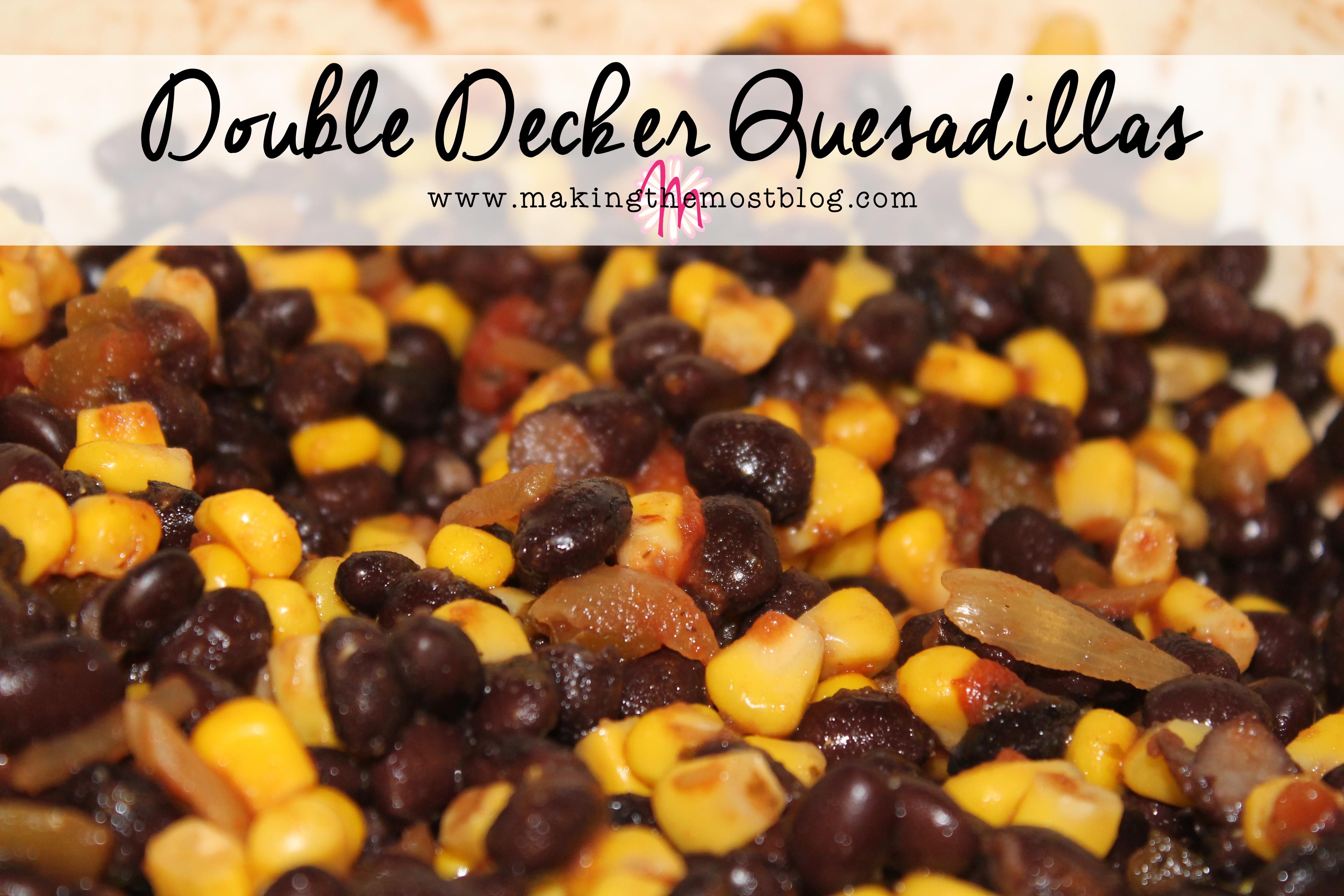 Double Decker Quesadilla Recipe | Making the Most Blog