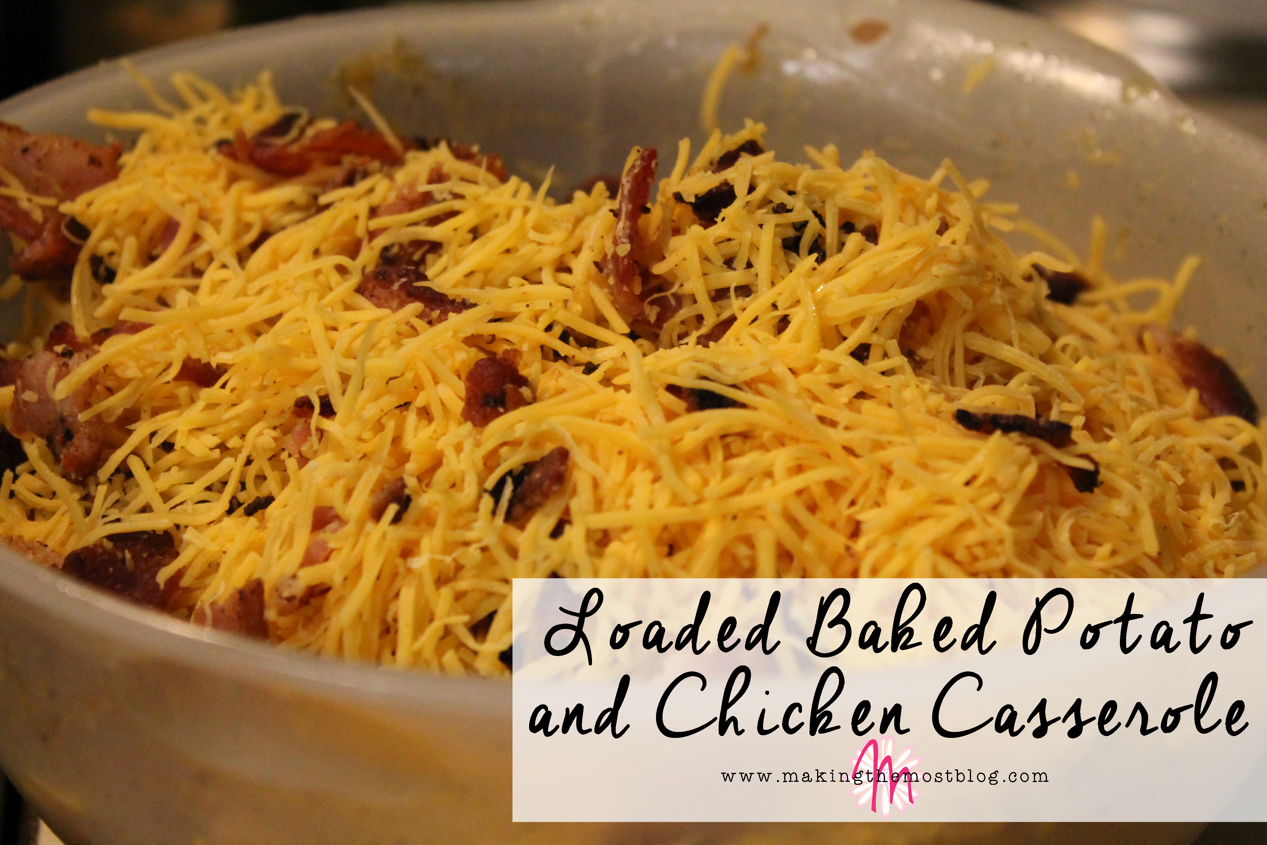 Loaded Baked Potato and Chicken Casserole | Making the Most Blog
