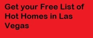 Get your free list of hot homes in Las Vegas