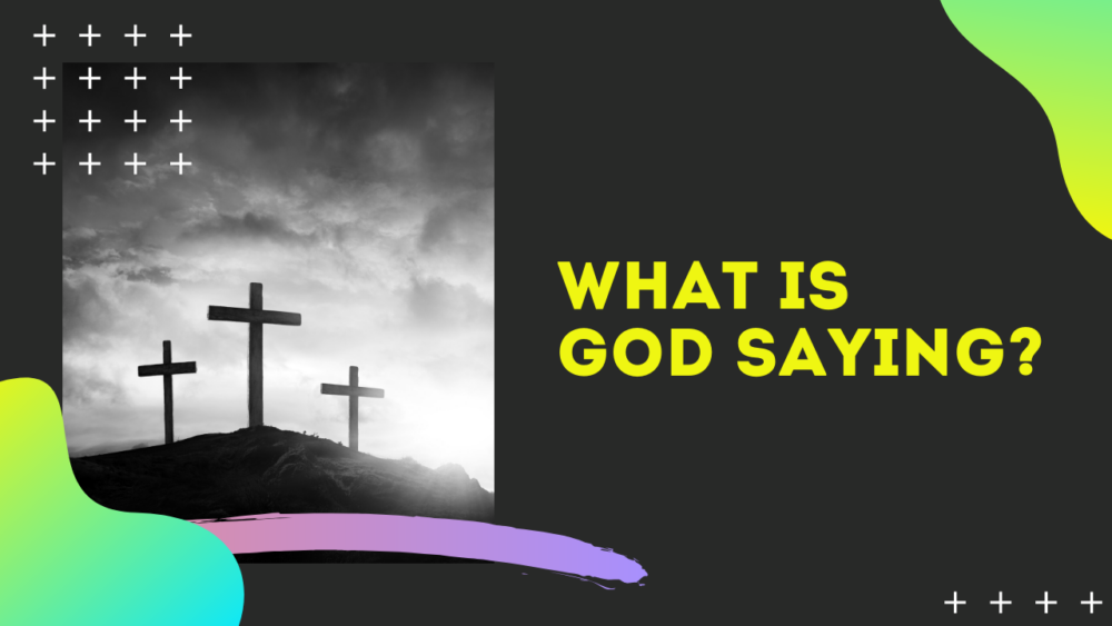 Easter 2020: What is God Saying?