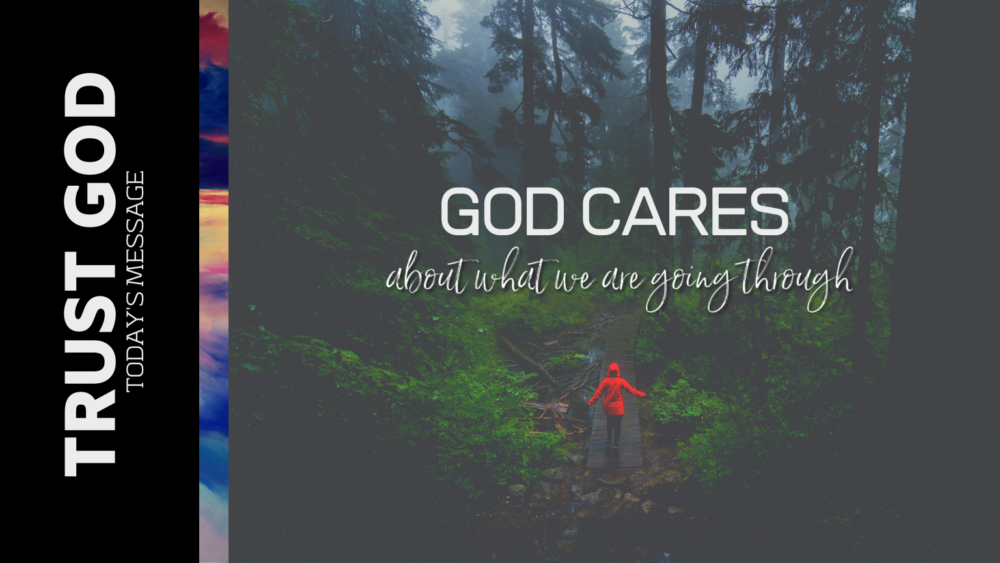 Trust God: God Cares About What We Are Going Through Image