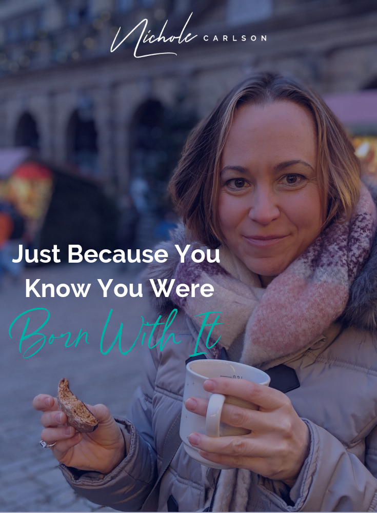 Just because you know you were born for it - Nichole Carlson