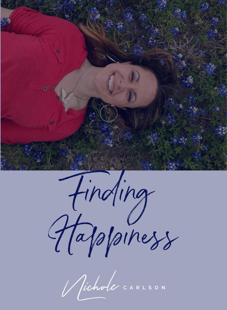 Finding Happiness -Nichole Carlson