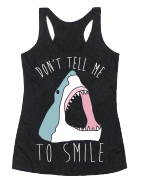 dont tell me to smile shark tank top