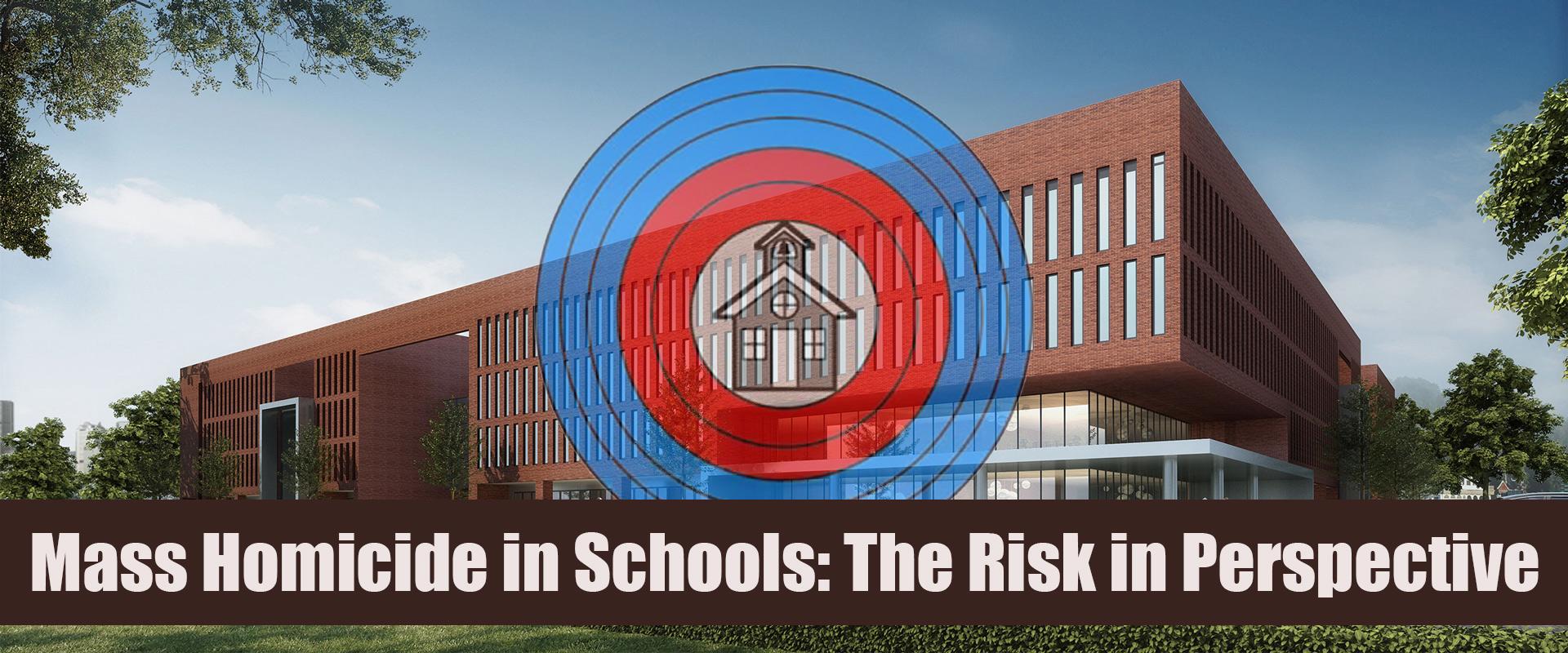 Mass Homicide in Schools - Risk Perspective