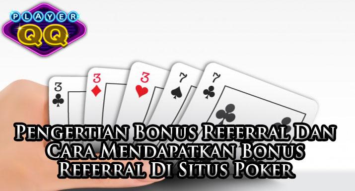 Pengertian-Bonus-Referral-Dan-Cara-Mendapatkan-Bonus-Referral-Di-Situs-Poker