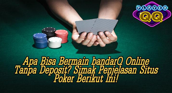 Apa-Bisa-Bermain-bandarQ-Online-Tanpa-Deposit--Simak-Penjelasan-Situs-Poker-Berikut-Ini!