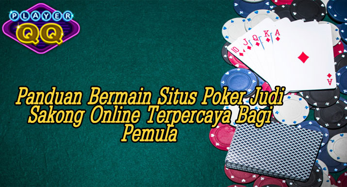 Panduan-Bermain-Situs-Poker-Judi-Sakong-Online-Terpercaya-Bagi-Pemula