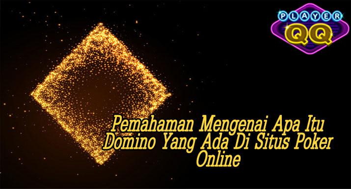 Pemahaman-Mengenai-Apa-Itu-Domino-Yang-Ada-Di-Situs-Poker-Online