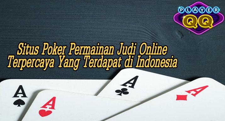 Situs-Poker-Permainan-Judi-Online-Terpercaya-Yang-Terdapat-di-Indonesia