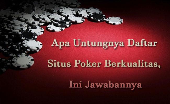 Apa-Untungnya-Daftar-Situs-Poker-Berkualitas,-Ini-Jawabannya