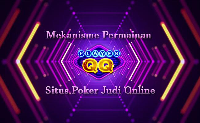 Mekanisme-Permainan-Situs-Poker-Judi-Online