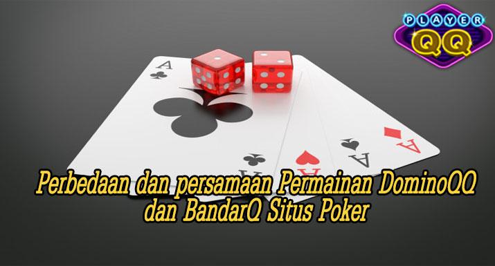 Perbedaan-dan-persamaan-Permainan-DominoQQ-dan-BandarQ-Situs-Poker