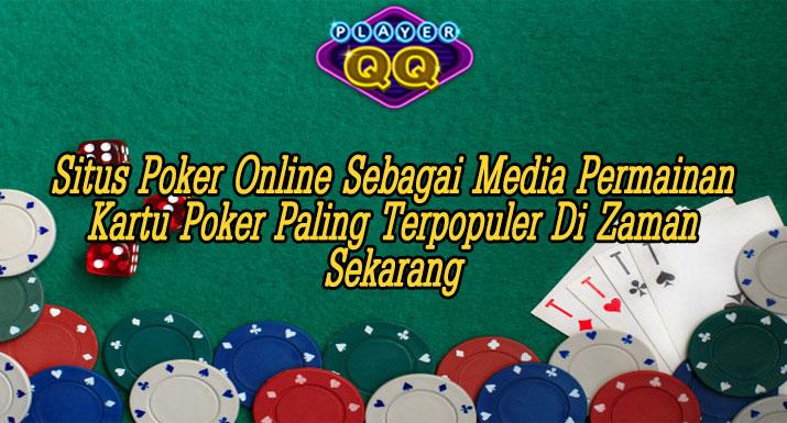 Situs-Poker-Online-Sebagai-Media-Permainan-Kartu-Poker-Paling-Terpopuler-Di-Zaman-Sekarang