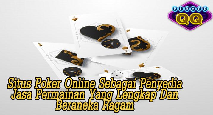 Situs-Poker-Online-Sebagai-Penyedia-Jasa-Permainan-Yang-Lengkap-Dan-Beraneka-Ragam