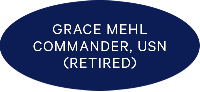 Grace Mehl Commander, USN (Retired)